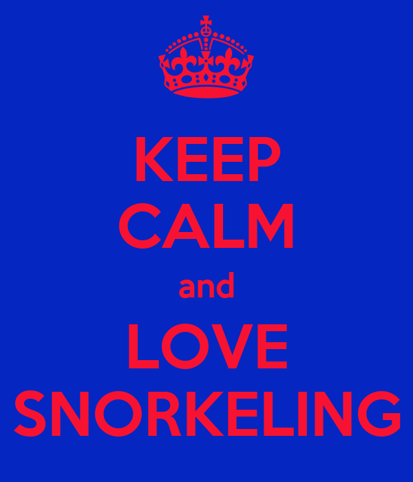 KEEP CALM and LOVE SNORKELING