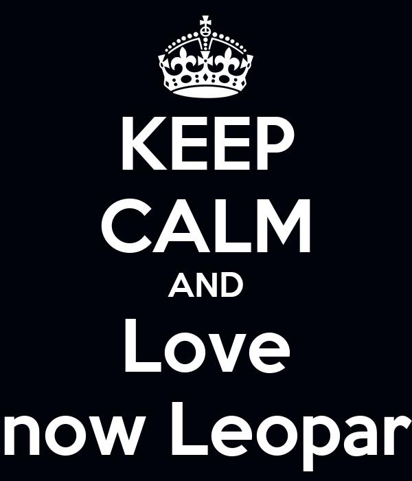 KEEP CALM AND Love Snow Leopard