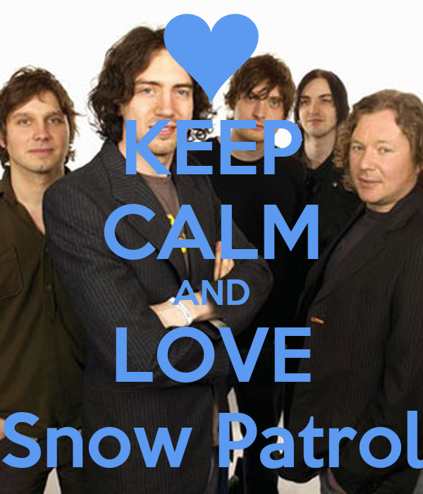 KEEP CALM AND LOVE Snow Patrol