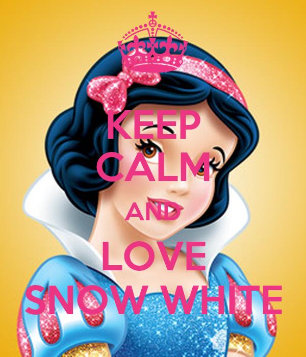 KEEP CALM AND LOVE SNOW WHITE