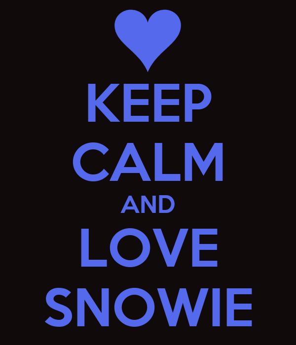 KEEP CALM AND LOVE SNOWIE