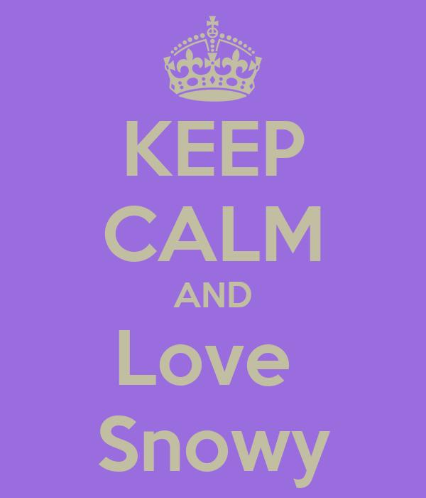 KEEP CALM AND Love  Snowy