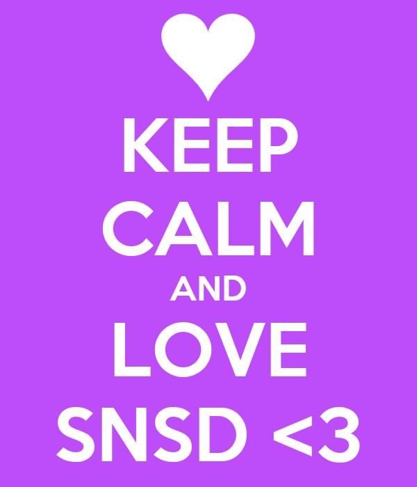 KEEP CALM AND LOVE SNSD <3