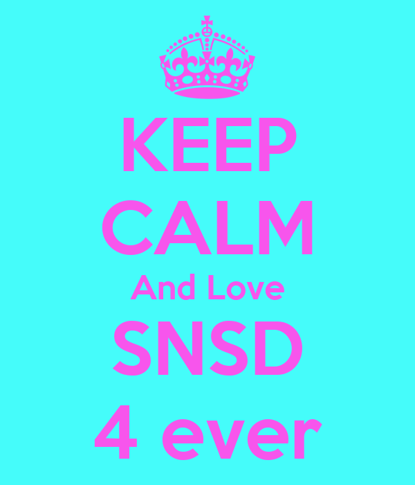 KEEP CALM And Love SNSD 4 ever