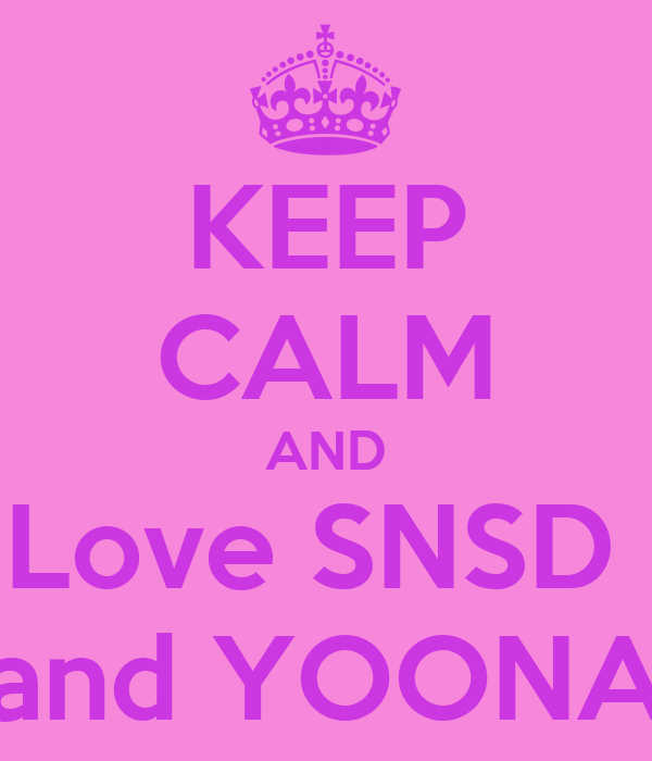 KEEP CALM AND Love SNSD  and YOONA