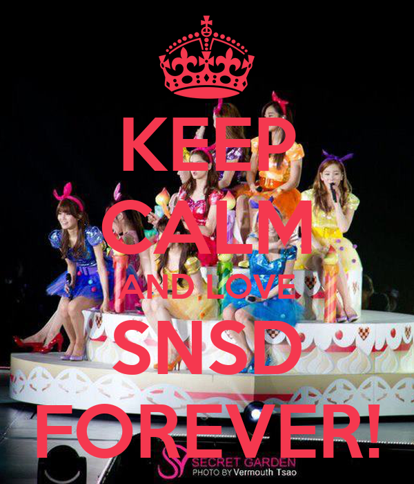 KEEP CALM AND LOVE SNSD FOREVER!
