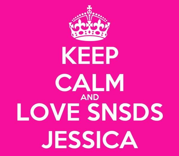 KEEP CALM AND LOVE SNSDS JESSICA