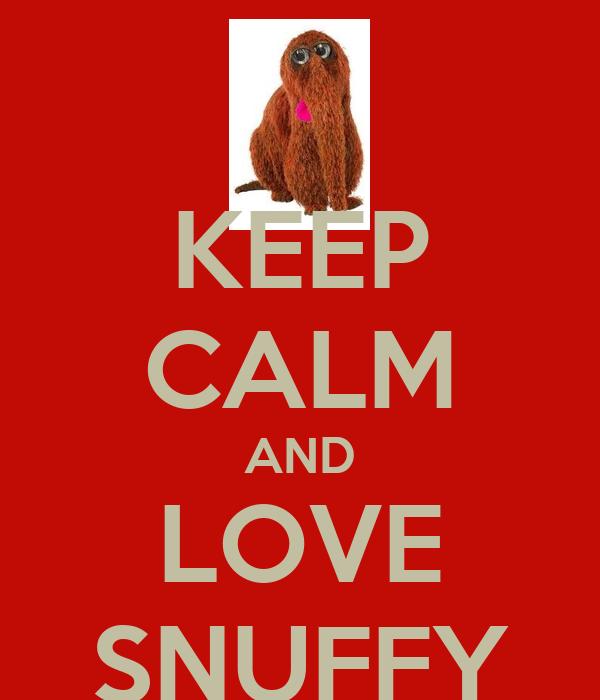 KEEP CALM AND LOVE SNUFFY