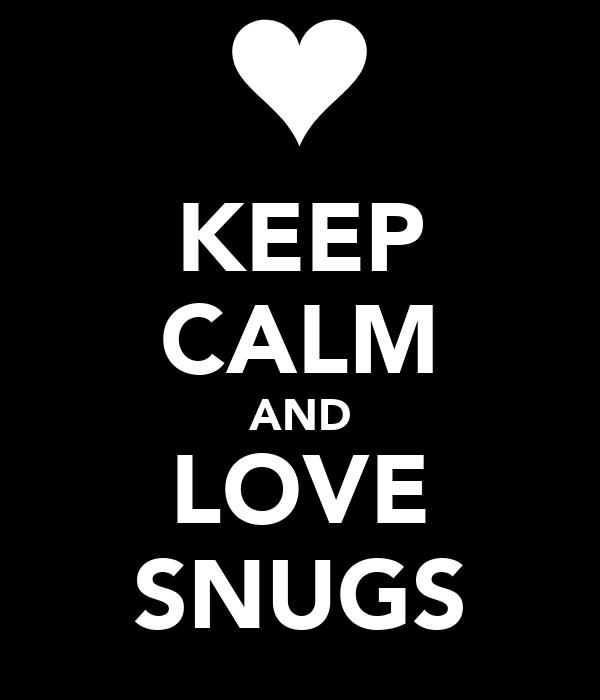 KEEP CALM AND LOVE SNUGS