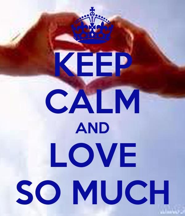 KEEP CALM AND LOVE SO MUCH