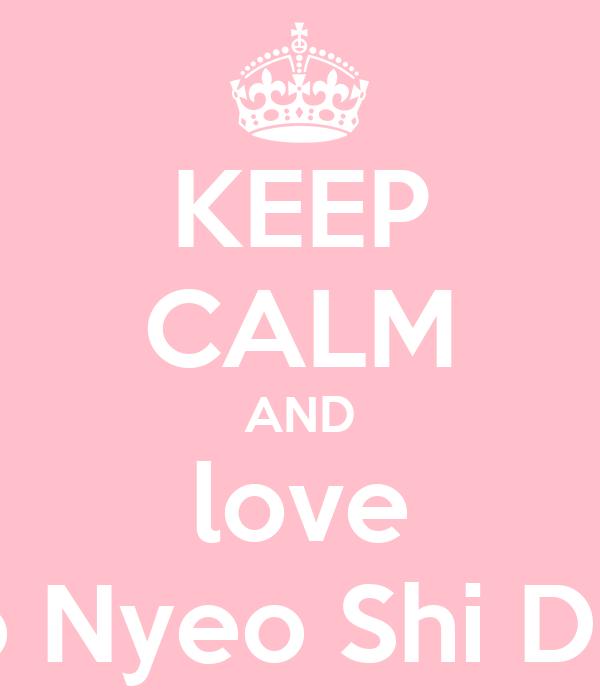 KEEP CALM AND love So Nyeo Shi Dae