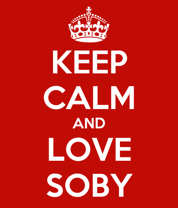 KEEP CALM AND LOVE SOBY