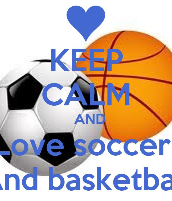 KEEP CALM    AND  Love soccer  And basketball