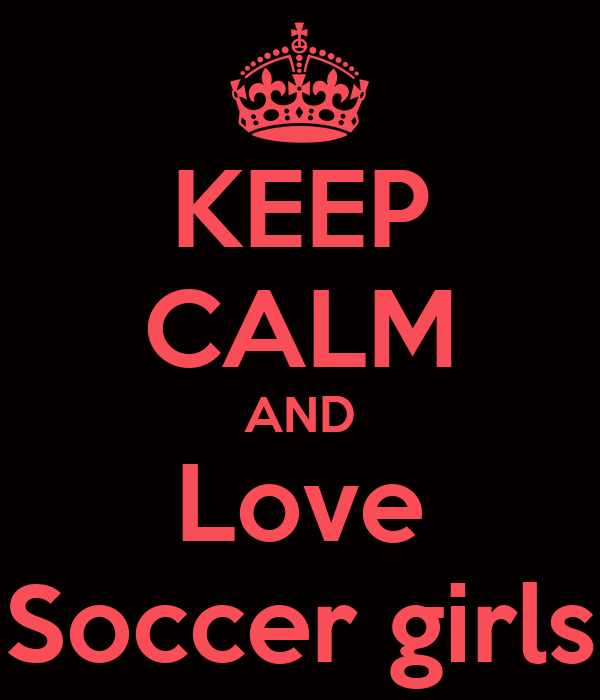 KEEP CALM AND Love Soccer girls