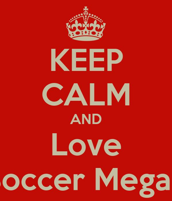 KEEP CALM AND Love Soccer Megan