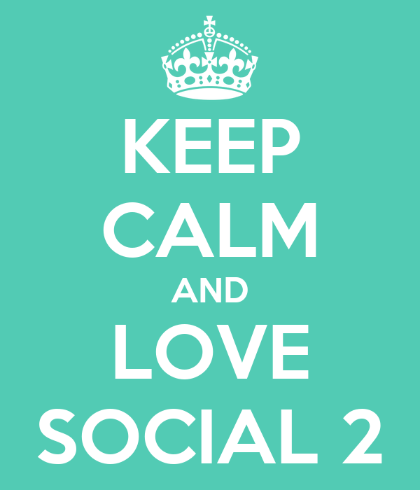 KEEP CALM AND LOVE SOCIAL 2
