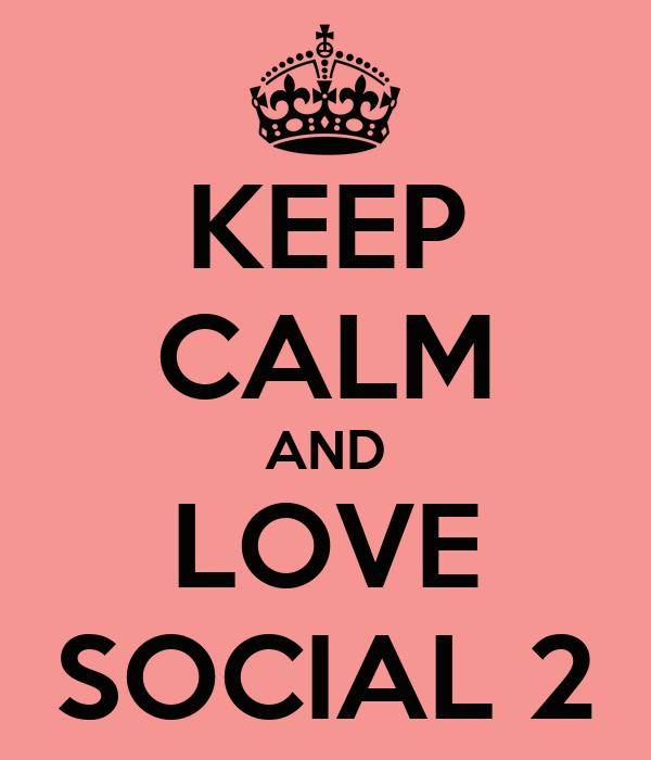 KEEP CALM AND LOVE SOCIAL 2