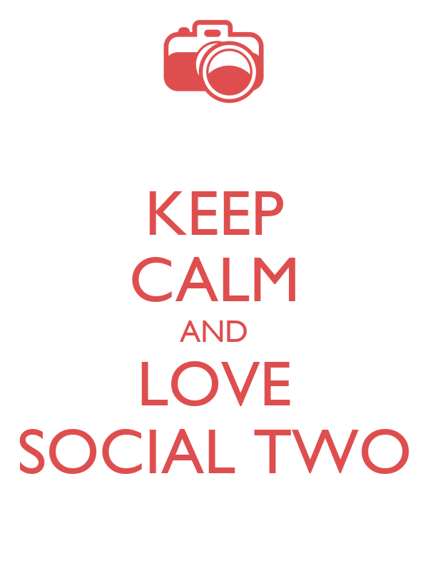 KEEP CALM AND LOVE SOCIAL TWO