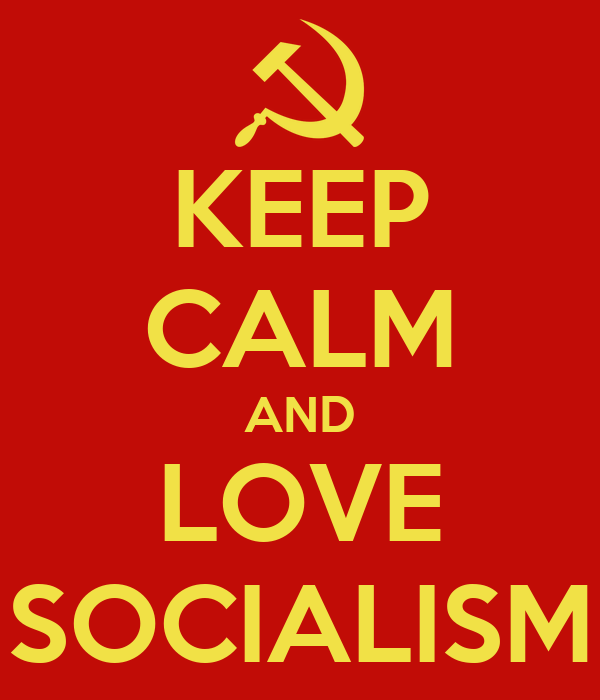 KEEP CALM AND LOVE SOCIALISM
