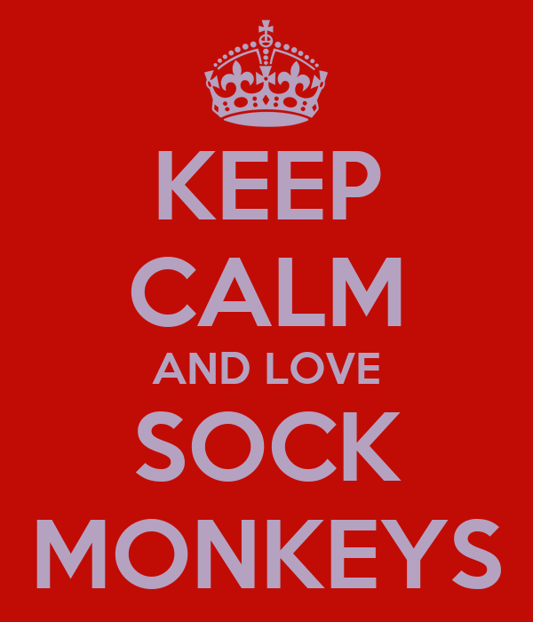 KEEP CALM AND LOVE SOCK MONKEYS