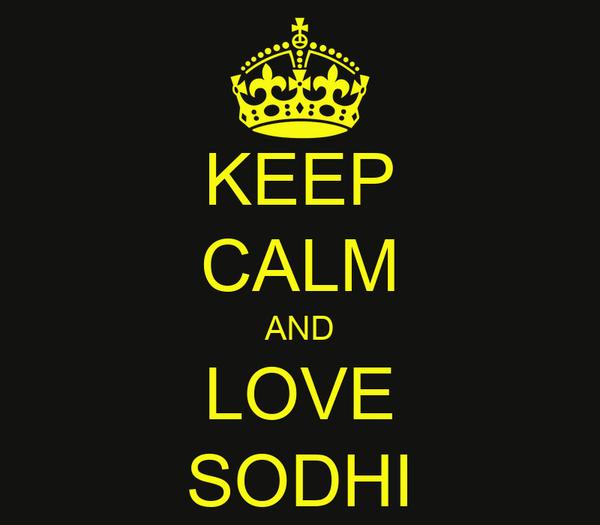 KEEP CALM AND LOVE SODHI