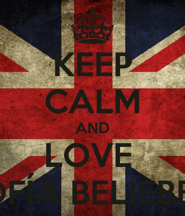 KEEP CALM AND LOVE  SOFÍA BELIEBER