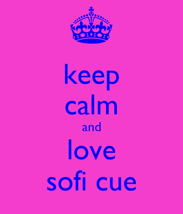 keep calm and love sofi cue