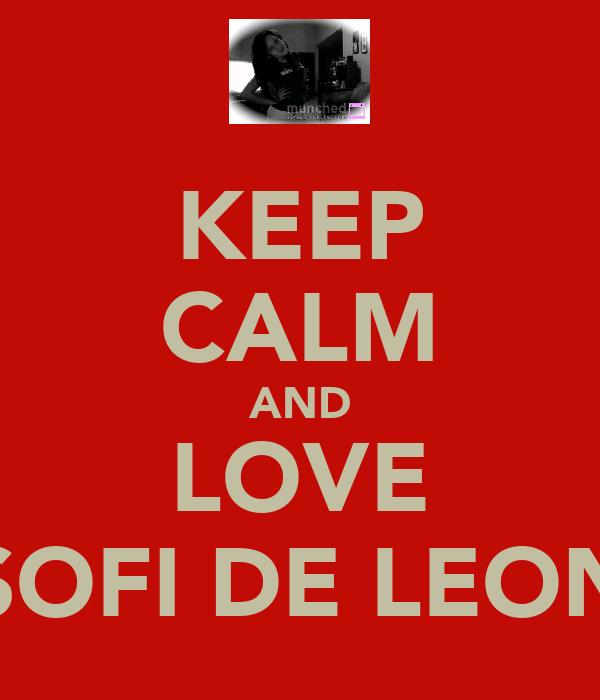 KEEP CALM AND LOVE SOFI DE LEON