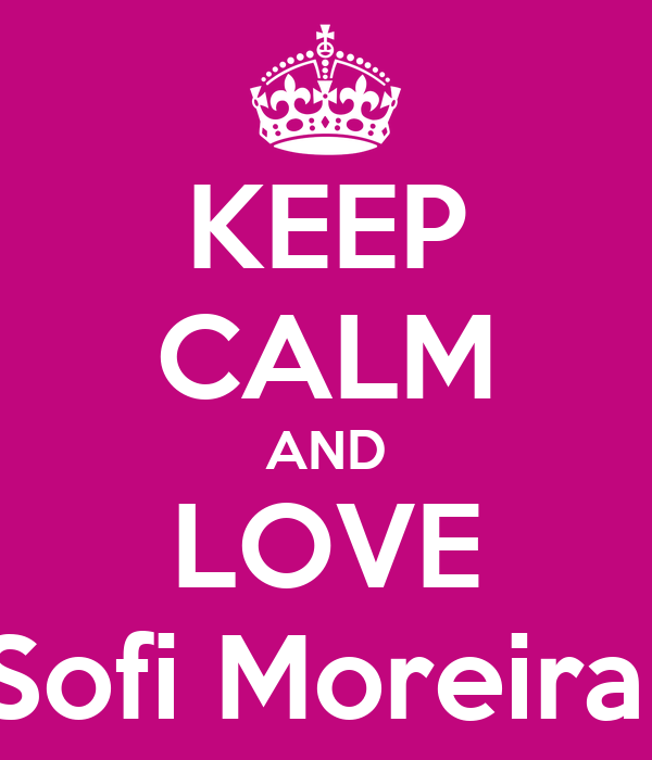 KEEP CALM AND LOVE Sofi Moreira
