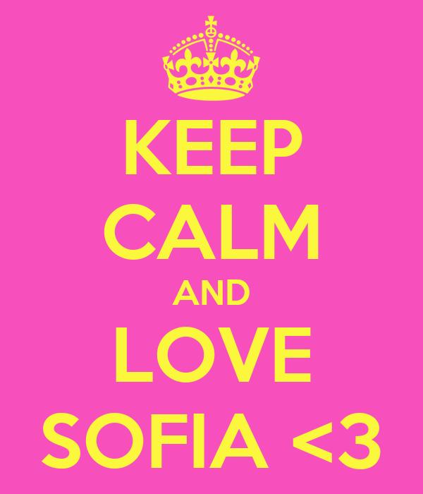 KEEP CALM AND LOVE SOFIA <3