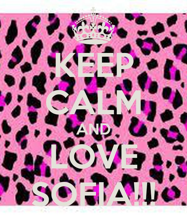 KEEP CALM AND LOVE SOFIA!!!