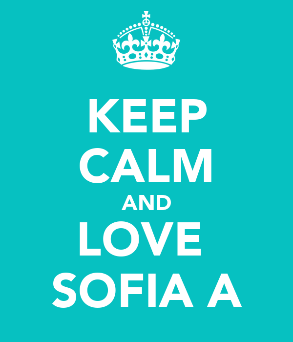 KEEP CALM AND LOVE  SOFIA A