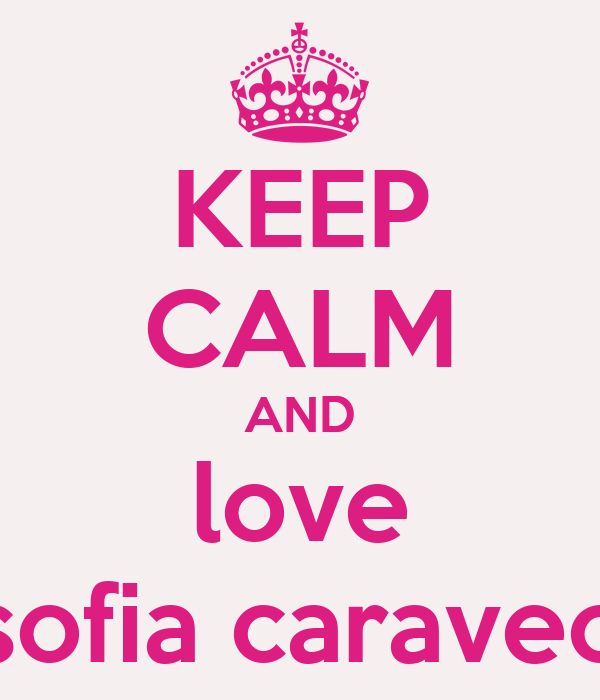 KEEP CALM AND love sofia caraveo