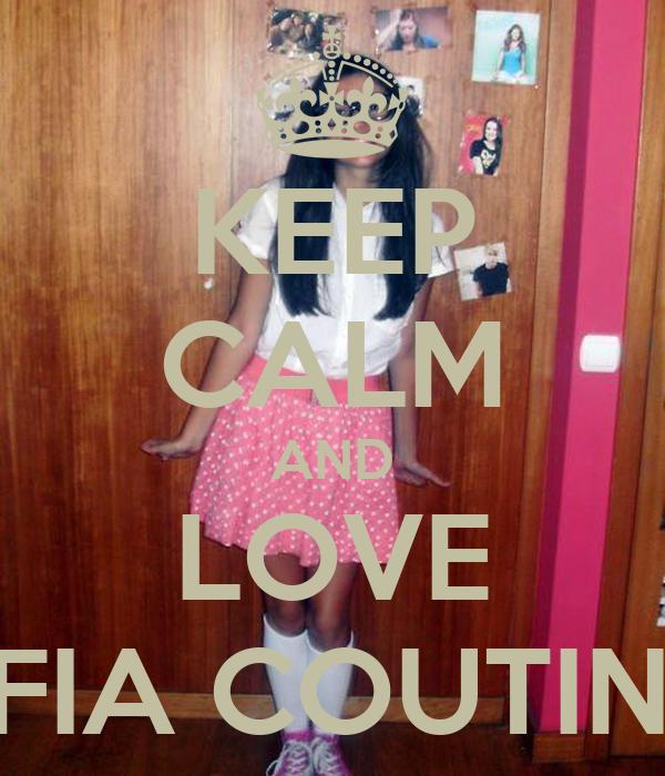 KEEP CALM AND LOVE SOFIA COUTINHO