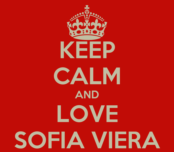 KEEP CALM AND LOVE SOFIA VIERA
