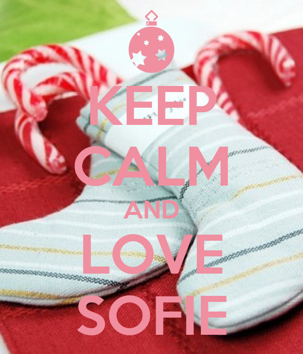 KEEP CALM AND LOVE SOFIE