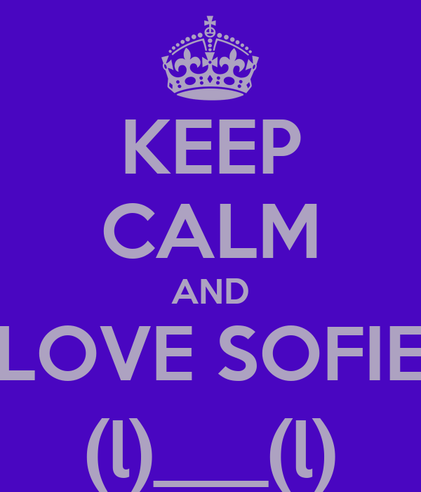 KEEP CALM AND LOVE SOFIE (l)___(l)