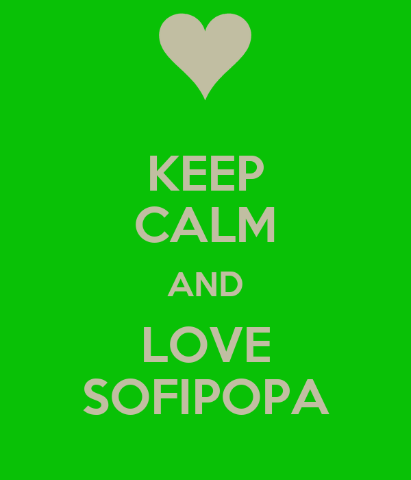 KEEP CALM AND LOVE SOFIPOPA