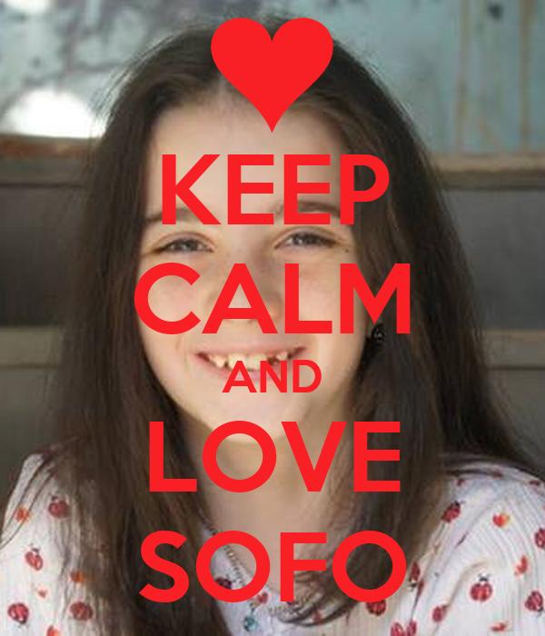 KEEP CALM AND LOVE SOFO