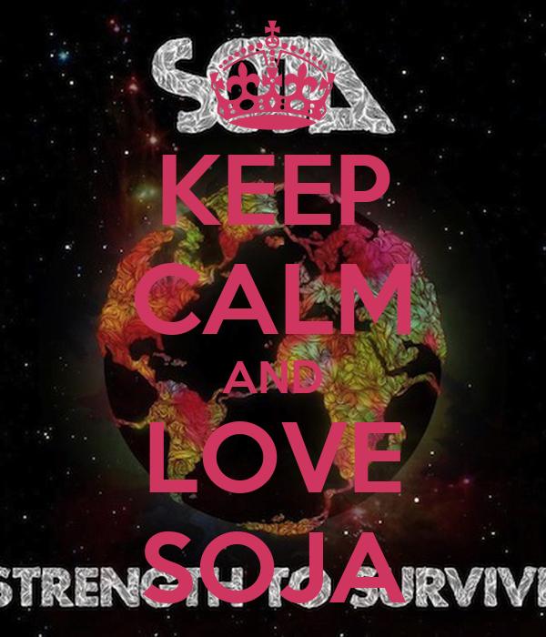 KEEP CALM AND LOVE SOJA