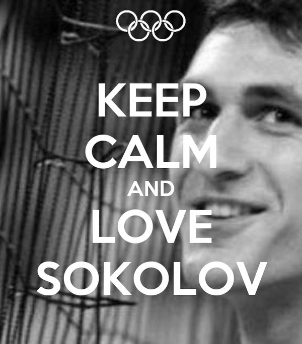 KEEP CALM AND LOVE SOKOLOV