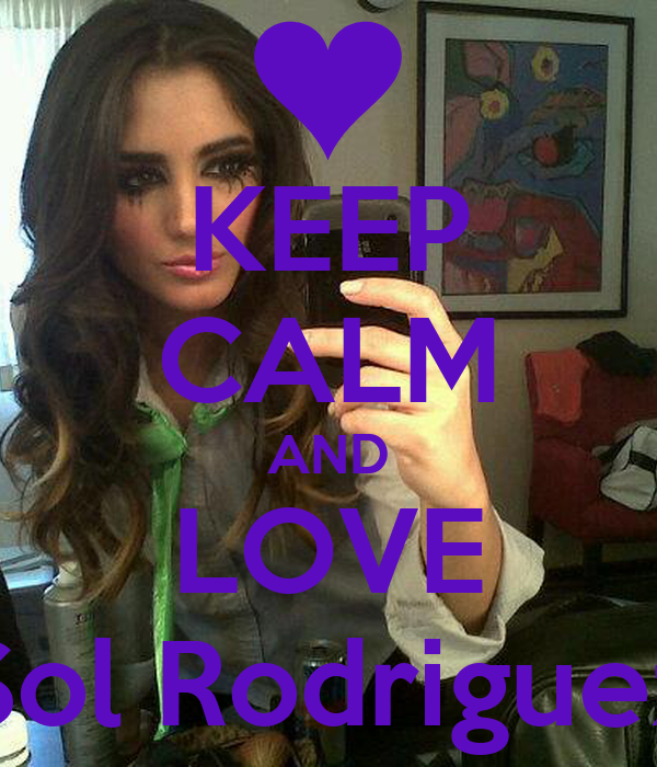 KEEP CALM AND LOVE Sol Rodriguez