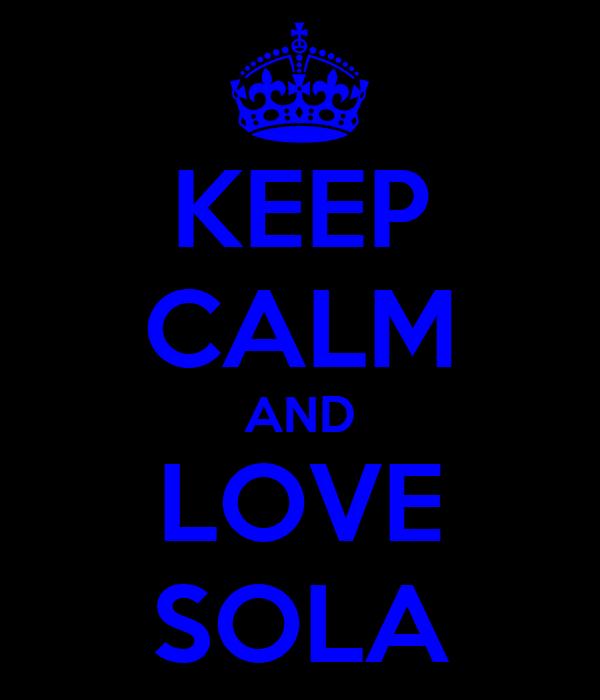 KEEP CALM AND LOVE SOLA