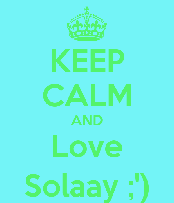 KEEP CALM AND Love Solaay ;')