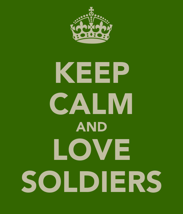 KEEP CALM AND LOVE SOLDIERS