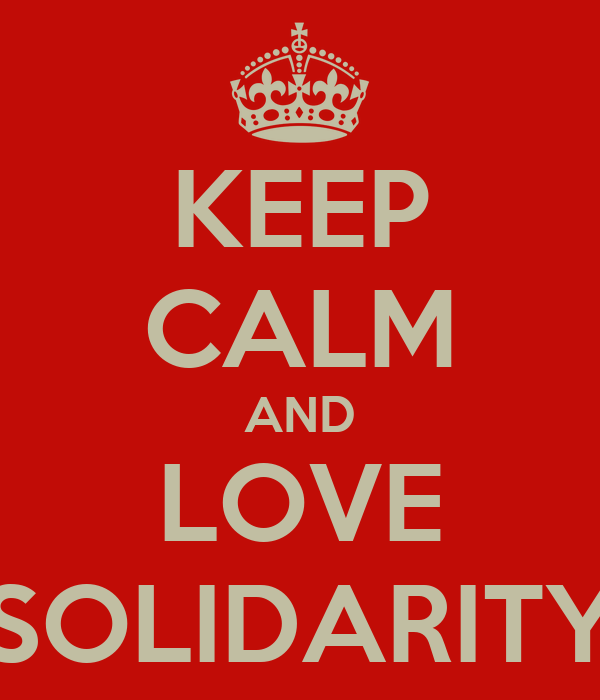 KEEP CALM AND LOVE SOLIDARITY