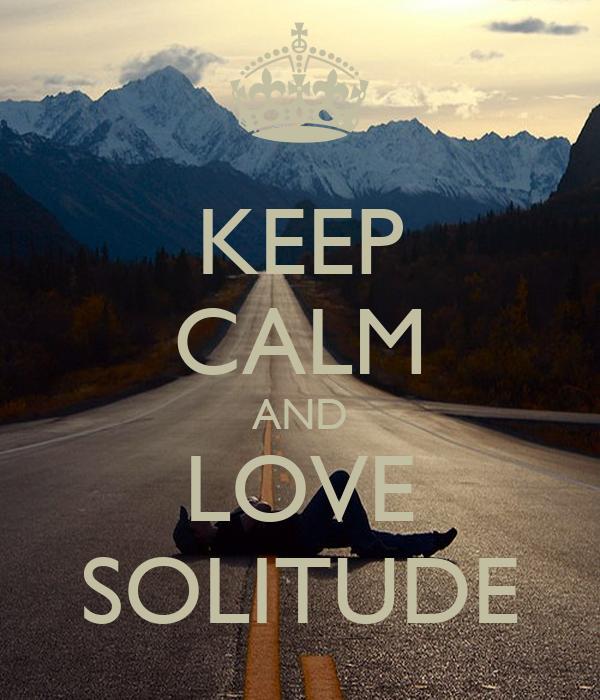 KEEP CALM AND LOVE SOLITUDE