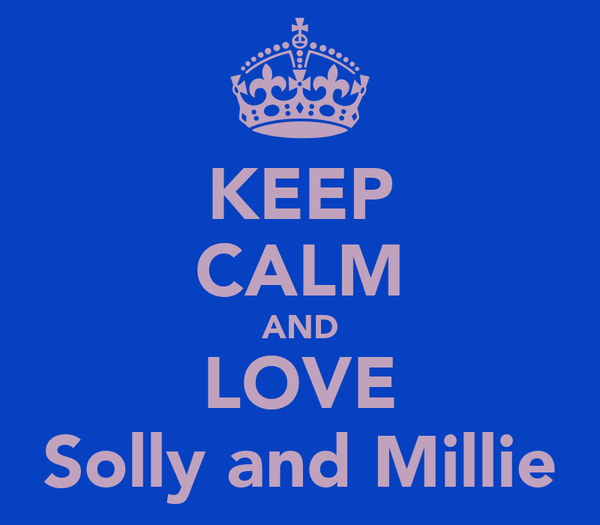 KEEP CALM AND LOVE Solly and Millie