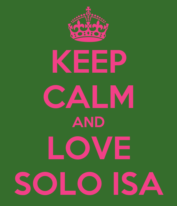 KEEP CALM AND LOVE SOLO ISA