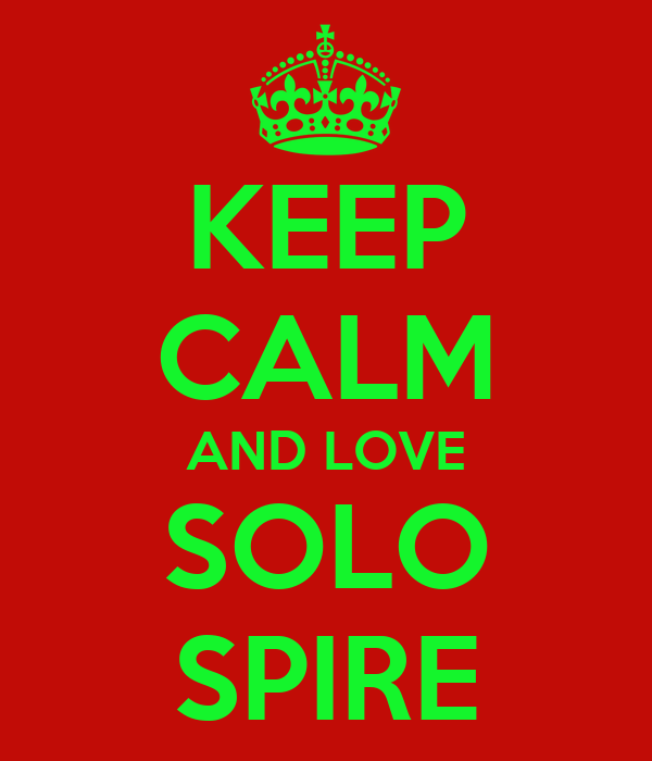 KEEP CALM AND LOVE SOLO SPIRE